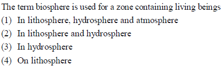 The term biosphene is used for a zone containing living being (1) In lithosphere, hydrosphere and atmosphere (2) In lithosphere and hydrosphere (3) In hydrosphere 4) On lithosphere