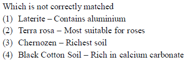 Which is not correctly matched aterite - Contains aluminium (2) Terra rosa - Most suitable for roses (3) ChernRichest soil (4) Black Cotton Soil - Rich in calcium carbonate