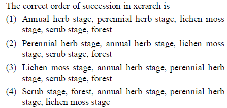 The correct order of succession in xerarch is (1) Annual herb stage, perennial herb stage, lichen moss (2) Perennial herb stage, annual herb stage, lichen moss (3) Lichen moss stage, annual herb stage, perennial herb 4) Scrub stage, forest, annual herb stage, perennial herb stage, scrub stage, forest stage, scrub stage, forest stage, scrub stage, forest stage, lichen moss stage