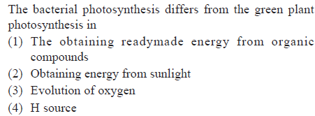 The bacterial photosynthesis differs from the green plant (1) The obtaining readymade energy from organic compounds 2) Obtaining energy from sunlight (3) Evolution of oxygen (4) H source