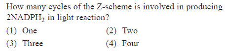 How many cycles of the Z-scheme is involved in producing 2NADPH2 in light reaction? (1) One (3) Three (2) Two (4) Four