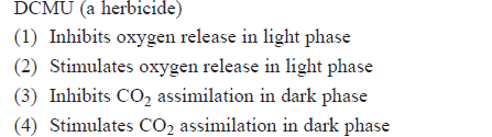 DCMU (a herbicide) (1) Inhibits oxygen release in light phase 2) Stiulates oxygen release in light phase (3) Inhibits CO2 assimilation in dark phase 4) Stimulates CO2 assimilation in dark phase