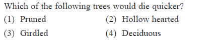 Which of the following trees would die quicker? (1) Pruned (3) Girdled 2 (2) Hollow hearted 4) Deciduous