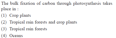 The bulk fixation of carbon through photosynthesis takes place in (1) Crop plants (2) Tropical rain forests and crop plants (3) Tropical rain forests 4) Oceans