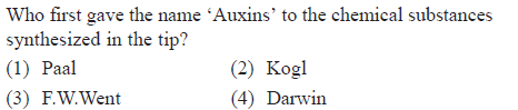 Who first gave the name Auxins' to the chemical substances synthesized in the tip? (1) Paal (3) F.W.Went (2) Kogl 4) Darwin