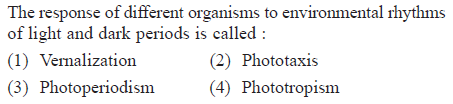 The response of different organisms to environmental rhythms of light and dark periods is called: (1) Vemalization (3) Photoperiodism (2) Phototaxis (4) Phototropism