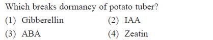 Which breaks dormancy of potato tuber? (1) Gibberellin (3) ABA (2) IAA (4) Zeatin