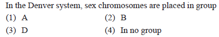 In the Denver system, sex chromosomes are placed in group (2) B (4) In no group (3) D