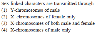 Sex-linked characters are transmitted through (1) Y-chromosomes of male (2) X-chromosomes of female only (3) X-chromosomes of both male and female (4) X-chromosomes of male only