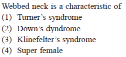 Webbed neck is a characteristic of (1) Turner's syndrome (2) Down's dyndrome (3) Klinefelter's syndrome (4) Super female