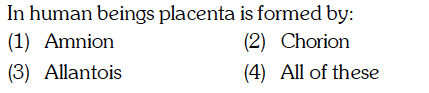 In human beings placenta is formed by: (1) Amnion 3) Allantois (2) Chorion (4) All of these