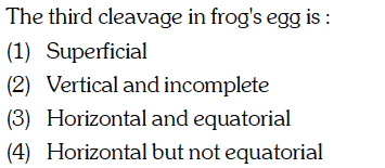 The third cleavage in frog's egg is: (1) ure)(ficial (2) Vertical and incomplete (3) Horizontal and equatorial 4) Horizontal but not equatorial