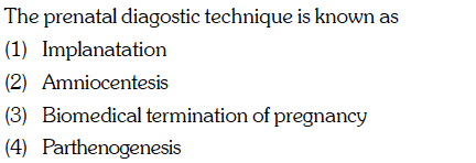 The prenatal diagostic technique is known as (1) Implanatation 2) Amniocentesis omedical fermination of pregnancy (4) Parthenogenesis