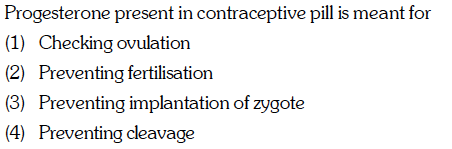 Progesterone present in contraceptive pill is meant for (1) Clkckng nicn (2) Preventing fertilisation (3) Preventing implantation of zygote (4) Preventing cleavage
