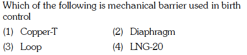 Which of the following is mechanical barrier used in birth control 2) Diaphragm (4) LNG-20 (1) Copper T