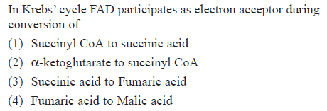 In Krebs' cycle FAD participates as electron acceptor during conversion of (1) Succinyl CoA to succinic acid (2) α-ketoglutarate to succinyl CoA (3) Succinic acid to Fumaric acid (4) Fumaric acid to Malic acid