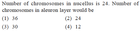 Number of chromosomes in nucellus is 24. Number of chromosomes in aleuron laver would be (1) 36 (3) 30 (2) 24 (4) 12