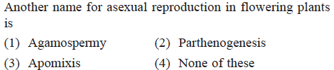 Another name for asexual reproduction in flowering plants 1S (1) Agamospermy (3) Apomixis (2) Parthenogenesis (4) None of these