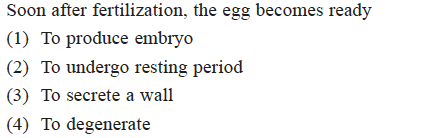 Soon after fertilization, the egg becomes ready (1) To produce embryo (2) To undergo resting period (3) To secrete a wall 4) To degenerate