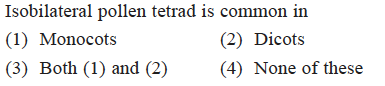 Isobilateral pollen tetrad is common in (1) Monocots (3) Both (1) and (2) (4) None of these (2) Dicots