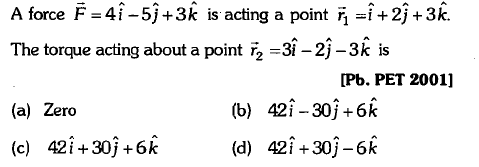 A force F=4i-5j +3k is acting a point η =i+2j +3k. The torque acting about a point ½-3-2-3k is [Pb. PET 2001] (a) Zero (b) 421-30j+6k (c) 42i+30j + 6k (d) 421+30-6k
