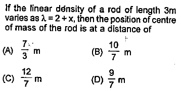 f the linear density of a rod of length 3m of mass of the rod is at a distance of (A) m centre 10 (B) m 7. 12 (C) 7 m (D) 7 m