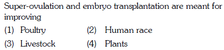 Super-ovulation and embryo transplantation are meant for improving (1) Poultry (3) Livestock 2) Human race (4) Plants