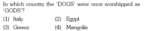 In which country the 'DOGS' were once worshipped as GODS'? (1) Italy (3) Greece (2) Eqypt (4) Mangolia