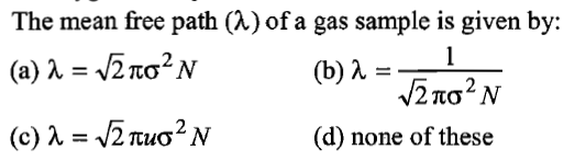 The mean free path (X) of a gas sample is given by: (b) λ=-1 (d) none of these