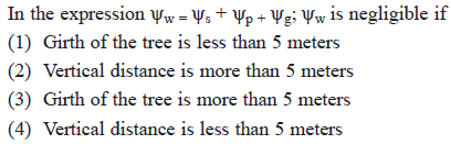 In the expression = , + p-vgi is negligible if (1) Girth of the tree is less than 5 meters (2) Vertical distance is more than 5 meters (3) Girth of the tree is more than 5 meters (4) Vertical distance is less than 5 meters