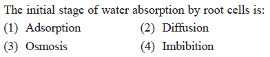 The initial stage of water absorption by root cells is: (1) Adsorption (3) Osmosis (2) Diffusion 4) Imbibition