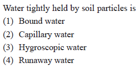 Water tightly held by soil particles is (1) Bound water (2) Capillary water (3) Hygroscopic water (4) Runaway water