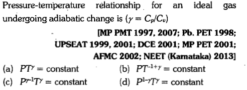 Pressure-temperature relationship for an ideal gas undergoing adiabatic change is (γ = CNC) MP PMT 1997, 2007; Pb. PET 1998; UPSEAT 1999, 2001; DCE 2001; MP PET 2001; AFMC 2002; NEET (Karnataka) 2013] (b) PT1+ constant (d) pi-m=constant -constan (c) Pr TYconstant