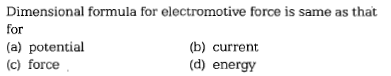 Dimensional formula for electromotive force is same as that for (a) potential (c) force (b) current (d) energy