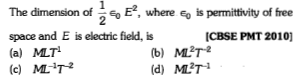 The dimension of 는。E2, where eo is permittivity of free space and E is electric field, is (a) MLT 2 ICBSE PMT 2010] (b) M2T2 (d) M2T