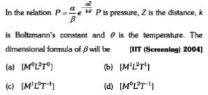 In the relation PP is pressure, Z is the distance, k is Boltzmann's constant and θ is the temperature. The dimensional formula of β will be [IIT (Screening) 20041 (b) MLT (c) MLT (d) IM LT