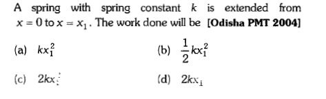 A spring with spring constant k is extended from x 0 to x (a) kx (c) 2kx x1 . The work done will be [Odisha PMT 2004] (d) 2kxi