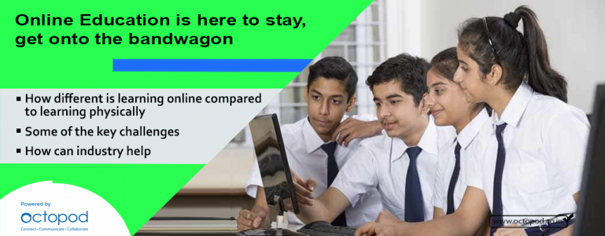 Online Education is here to stay, get onto the bandwagon