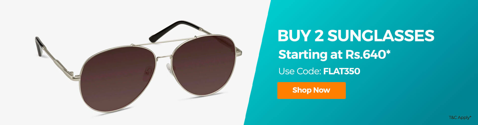 Buy 2 Sunglasses starting at 699 Use code FLAT350 and get upto 100Rs Cashback