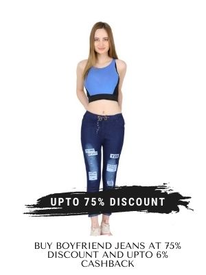 Get a discount of up to 75 % on boyfriend jeans on flipkart with an additional 6% cashback from flopoffer