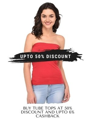Get upto 50% discount on tube tops from amazon and get upto 6% cashback