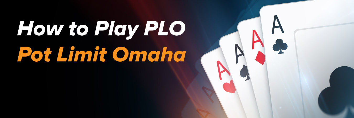 How to play Pot Limit Omaha Poker