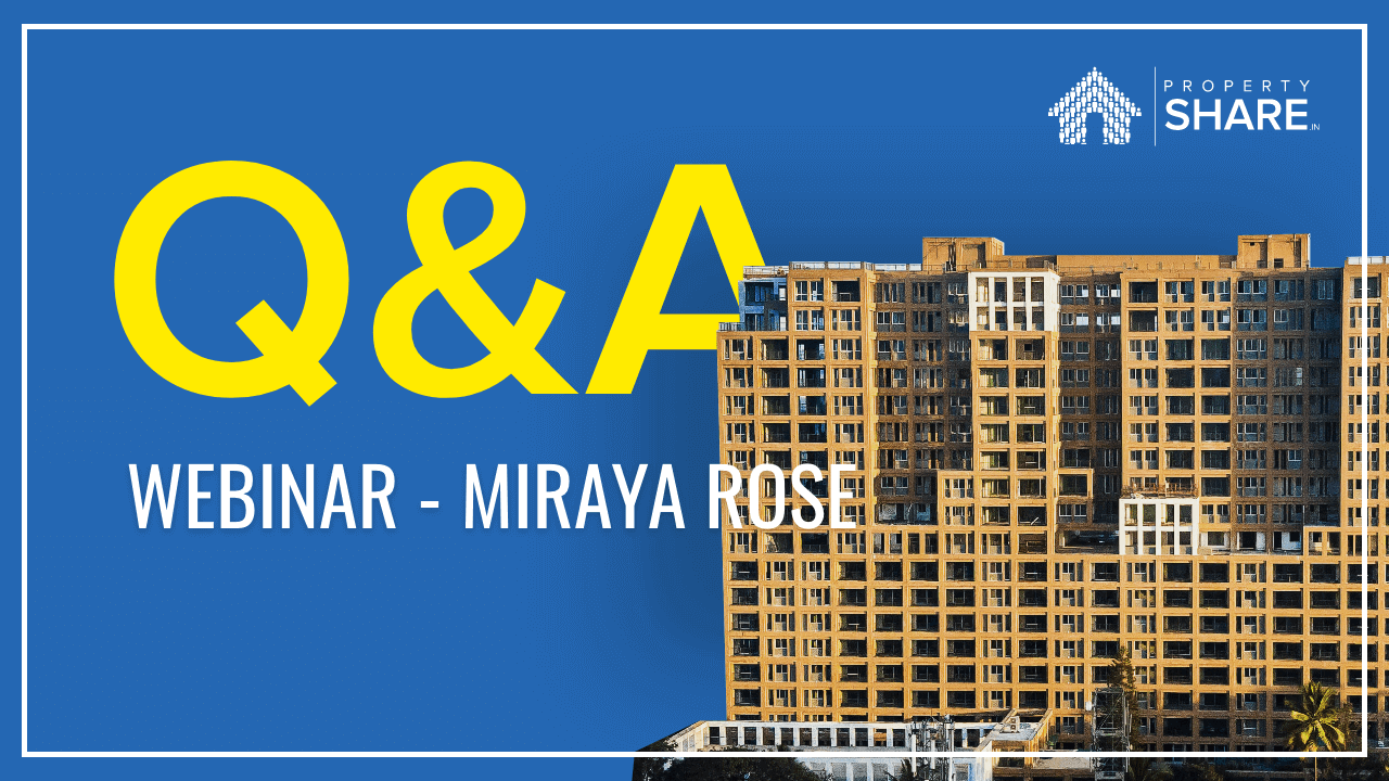Q&A Webinar [30th Aug 2019]: Miraya Rose, Bangalore - 8.4% Yield and 17.5% IRR