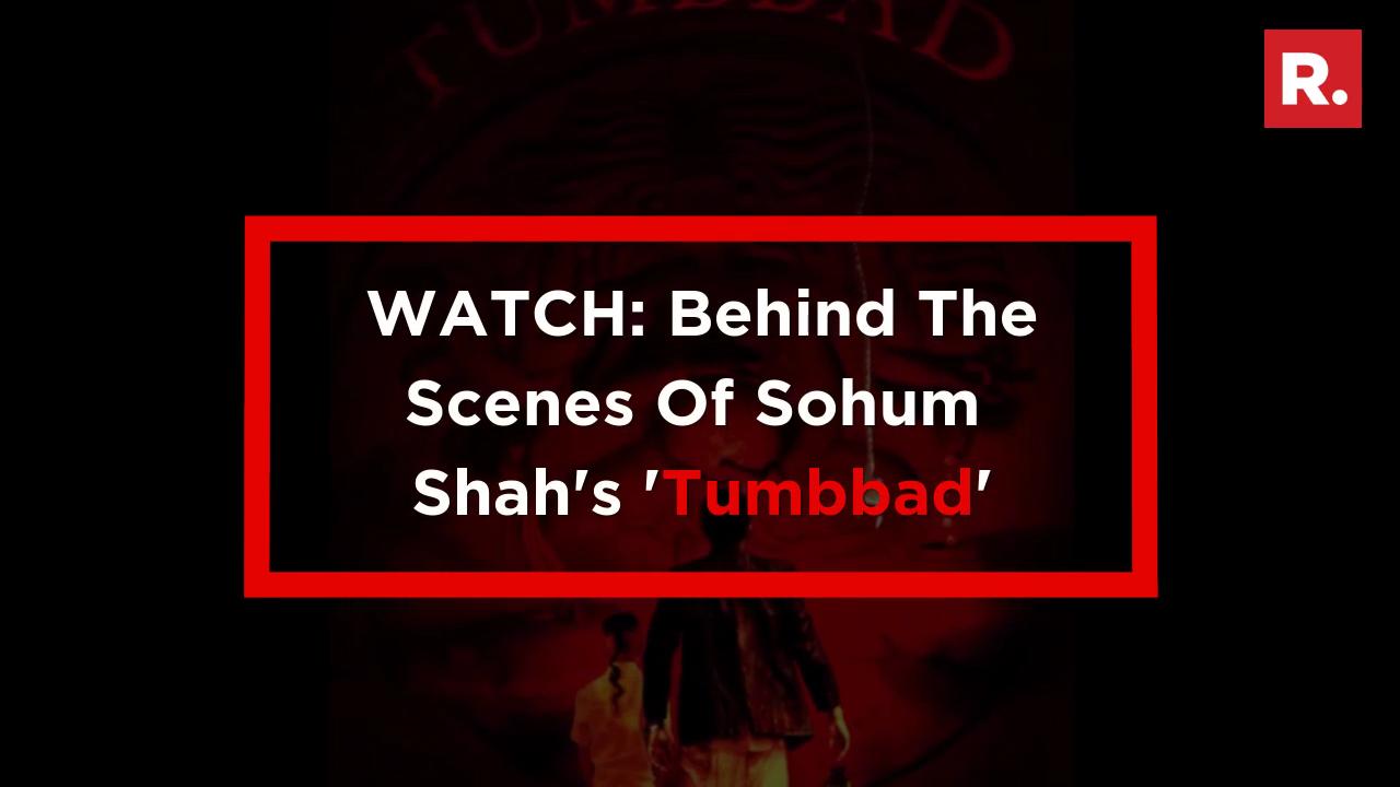 Watch Behind The Scenes Of Sohum Shah S Tumbbad Republic World