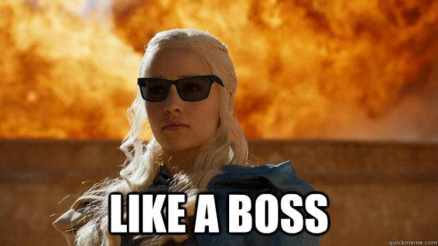 Like a boss Daenerys