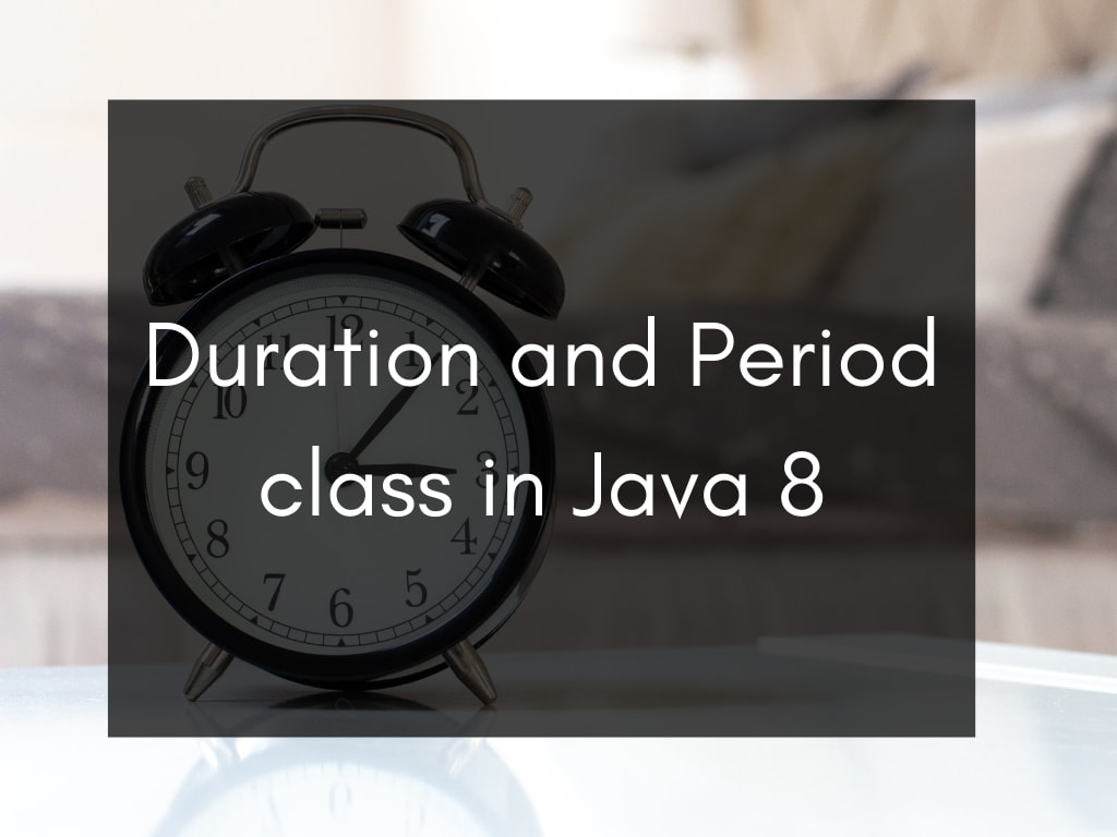 Duration and Period class in Java 8