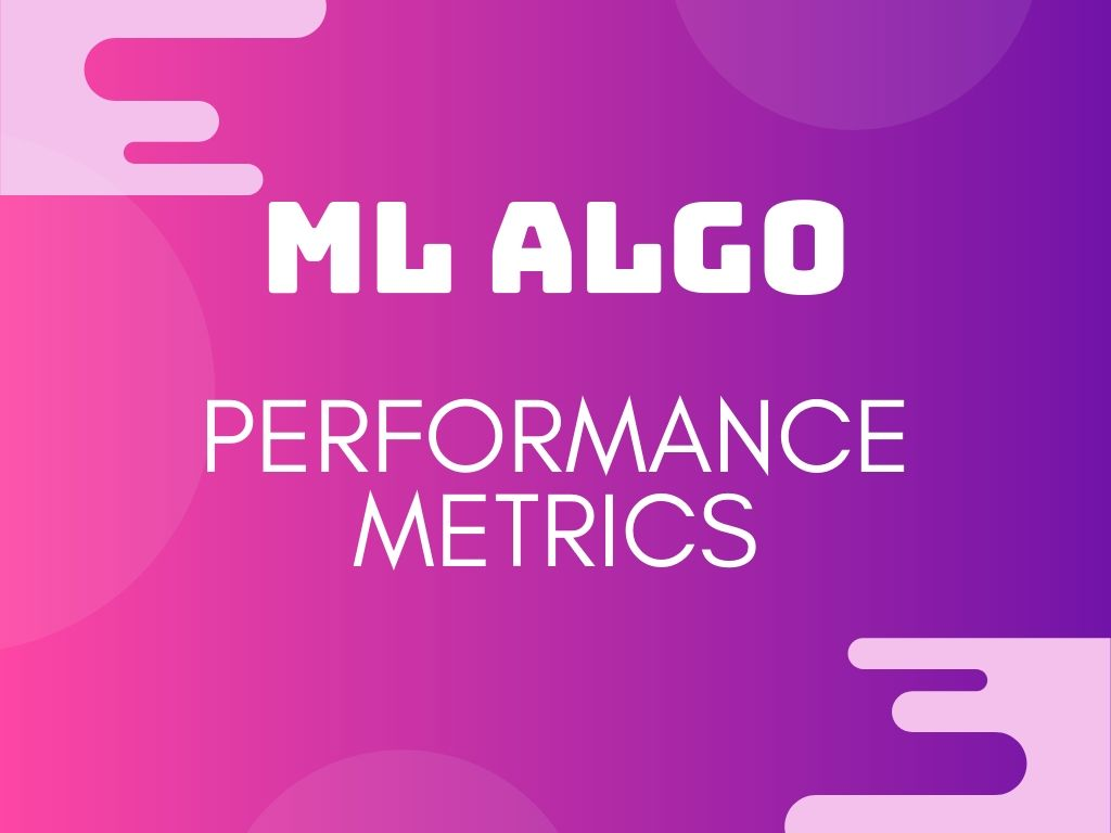 ML algorithms or models performance metric calculation