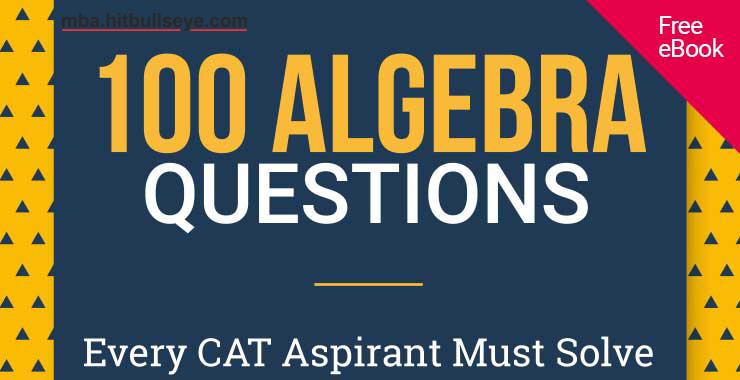 CAT Algebra Questions | Algebra for CAT | Algebra for CAT Pdf