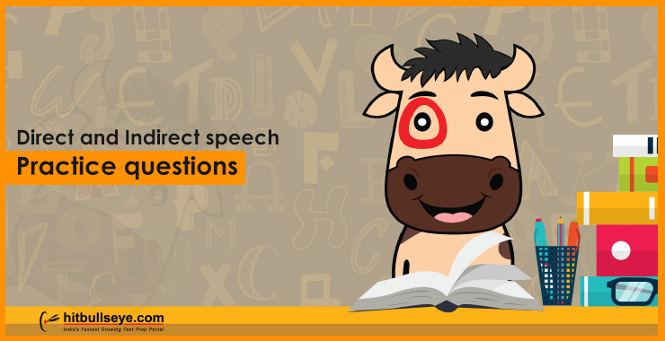 Direct and Indirect Speech - Practice Questions - Hitbullseye
