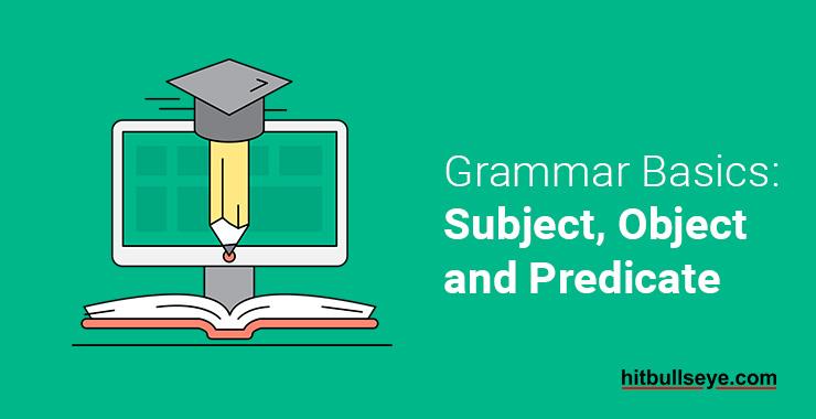Grammar Basics: Subject, Object and Predicate – Hitbullseye